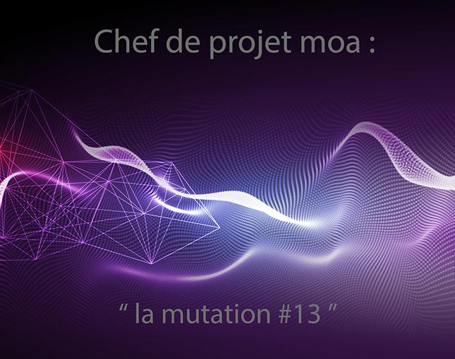 """Chef de projet moa : """"la mutation"""" 2"""