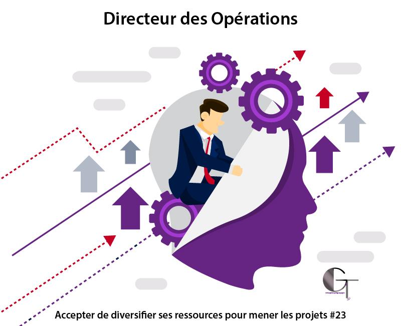 Directeur des opérations, accepter de diversifier ses ressources pour mener les projetsr