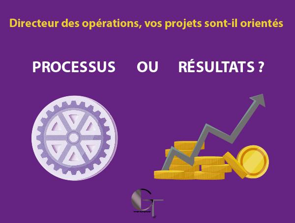 Directeur des opérations Processus ou résultats ?1