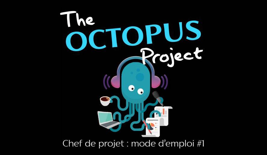 The Octopus Project podcast S1 eps1 : Chef de projet mode d'emploi